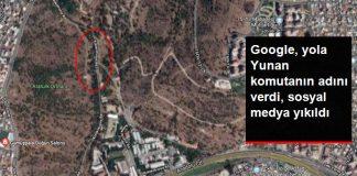 Google Maps'de Yunan Komutanı'nın Adı Verildi